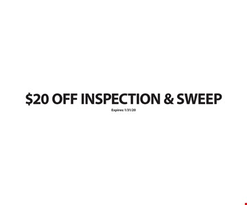 $20 OFF INSPECTION & SWEEP. Expires: 1/30/20