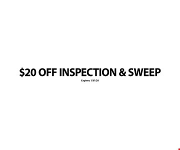 $20 OFF INSPECTION & SWEEP. Expires: 1/31/20
