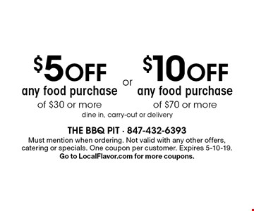 $10 OFF any food purchase of $70 or more. $5 OFF any food purchase of $30 or more. . dine in, carry-out or delivery. Must mention when ordering. Not valid with any other offers, catering or specials. One coupon per customer. Expires 5-10-19. Go to LocalFlavor.com for more coupons.
