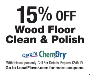 15% OFF Wood Floor Clean & Polish. With this coupon only. Call For Details. Expires 12/6/19. Go to LocalFlavor.com for more coupons.
