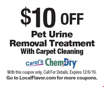 $10 OFF Pet Urine Removal Treatment. With Carpet Cleaning. With this coupon only. Call For Details. Expires 12/6/19. Go to LocalFlavor.com for more coupons.