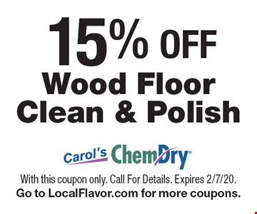 15% OFF Wood Floor Clean & Polish. With this coupon only. Call For Details. Expires 2/7/20.Go to LocalFlavor.com for more coupons.
