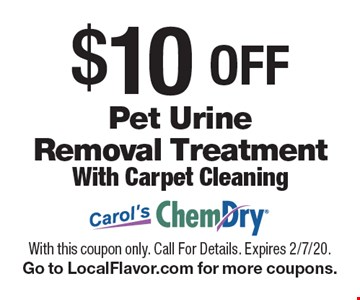 $10 OFF Pet Urine Removal Treatment With Carpet Cleaning. With this coupon only. Call For Details. Expires 2/7/20.Go to LocalFlavor.com for more coupons.