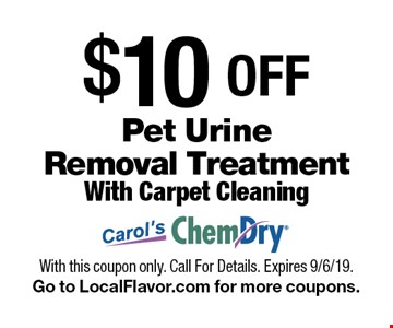 $10OFFPet Urine Removal TreatmentWith Carpet Cleaning. With this coupon only. Call For Details. Expires 9/6/19.Go to LocalFlavor.com for more coupons.