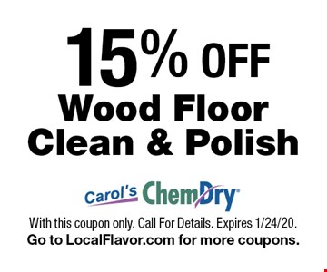 15% OFF Wood Floor Clean & Polish. With this coupon only. Call For Details. Expires 1/24/20. Go to LocalFlavor.com for more coupons.