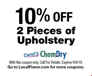 10%OFF2 Pieces ofUpholstery. With this coupon only. Call For Details. Expires 9/6/19.Go to LocalFlavor.com for more coupons.