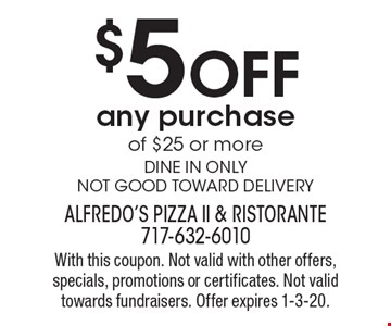 $5 off any purchase of $25 or more. Dine in only. Not good toward delivery. With this coupon. Not valid with other offers, specials, promotions or certificates. Not valid towards fundraisers. Offer expires 1-3-20.