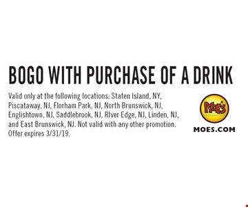 BOGO WITH PURCHASE OF A DRINK. Valid only at the following locations: Staten Island, NY, Piscataway, NJ, Florham Park, NJ, North Brunswick, NJ, Englishtown, NJ, Saddlebrook, NJ, RIver Edge, NJ, Linden, NJ, and East Brunswick, NJ. Not valid with any other promotion. Offer expires 3/31/19.