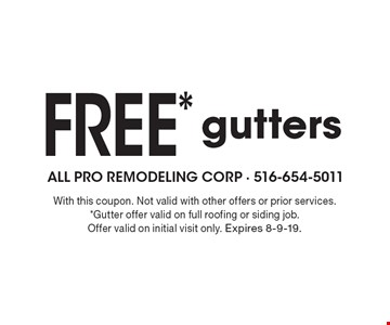 FREE* gutters. With this coupon. Not valid with other offers or prior services. *Gutter offer valid on full roofing or siding job. Offer valid on initial visit only. Expires 8-9-19.
