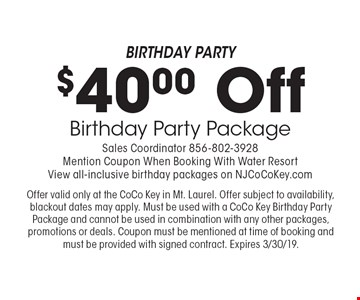 Birthday Party $40.00 Off Birthday Party Package Sales Coordinator 856-802-3928. Mention Coupon When Booking With Water ResortView all-inclusive birthday packages on NJCoCoKey.com. Offer valid only at the CoCo Key in Mt. Laurel. Offer subject to availability, blackout dates may apply. Must be used with a CoCo Key Birthday Party Package and cannot be used in combination with any other packages, promotions or deals. Coupon must be mentioned at time of booking and must be provided with signed contract. Expires 3/30/19.