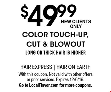 $49.99 color touch-up, cut & blowout. Long or thick hair is higher. New Clients Only. With this coupon. Not valid with other offers or prior services. Expires 12/6/19. Go to LocalFlavor.com for more coupons.