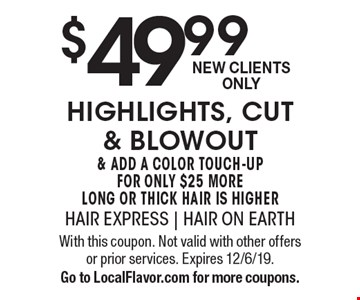 $49.99 highlights, cut & blowout & add a color touch-up for only $25 more. Long or thick hair is higher. New Clients Only . With this coupon. Not valid with other offers or prior services. Expires 12/6/19. Go to LocalFlavor.com for more coupons.