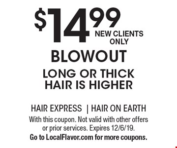 $14.99 blowout. Long or thick hair is higher. New Clients Only. With this coupon. Not valid with other offers or prior services. Expires 12/6/19. Go to LocalFlavor.com for more coupons.