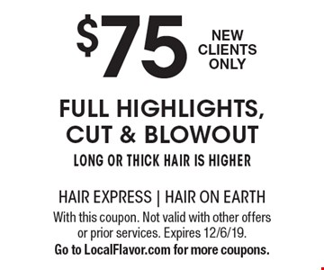$75 full highlights, cut & blowout. Long or thick hair is higher. New Clients Only. With this coupon. Not valid with other offers or prior services. Expires 12/6/19. Go to LocalFlavor.com for more coupons.
