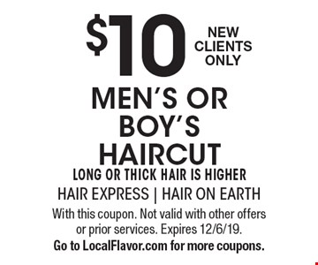 $10 men's or boy's haircut. Long or thick hair is higher New Clients Only. With this coupon. Not valid with other offers or prior services. Expires 12/6/19. Go to LocalFlavor.com for more coupons.