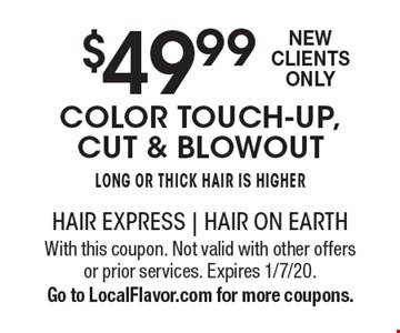 $49.99 color touch-up, cut & blowout Long or thick hair is higherNew Clients Only . With this coupon. Not valid with other offers or prior services. Expires 1/7/20. Go to LocalFlavor.com for more coupons.