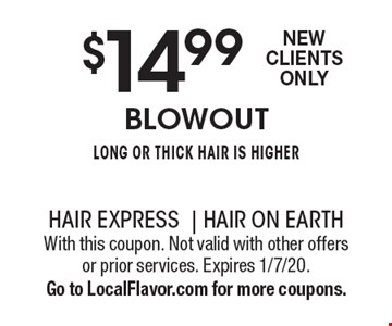 $14.99 blowout long or thick hair is higher New Clients Only . With this coupon. Not valid with other offers or prior services. Expires 1/7/20. Go to LocalFlavor.com for more coupons.