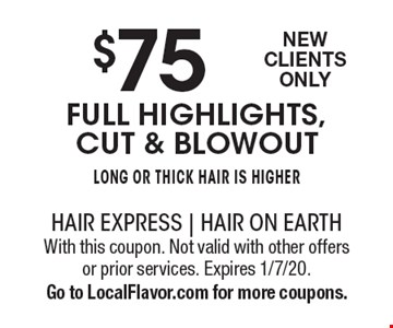 $75 full highlights, cut & blowout Long or thick hair is higherNew Clients Only . With this coupon. Not valid with other offers or prior services. Expires 1/7/20. Go to LocalFlavor.com for more coupons.