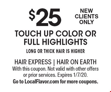 $25 Touch Up Color or Full Highlights long or thick hair is higher New Clients Only. With this coupon. Not valid with other offers or prior services. Expires 1/7/20. Go to LocalFlavor.com for more coupons.