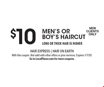 $10 men's or boy's haircut long or thick hair is higher New Clients Only . With this coupon. Not valid with other offers or prior services. Expires 1/7/20. Go to LocalFlavor.com for more coupons.