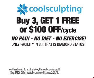 Buy 3, GET 1 FREE or $100 OFF/cycle Coolsculpting®. NO PAIN - NO DIET - NO EXERCISE! ONLY FACILITY IN S.I. THAT IS DIAMOND STATUS! Most treatments done... therefore, the most experienced!!! (Reg. $750). Offers not to be combined. Expires 2/28/19.