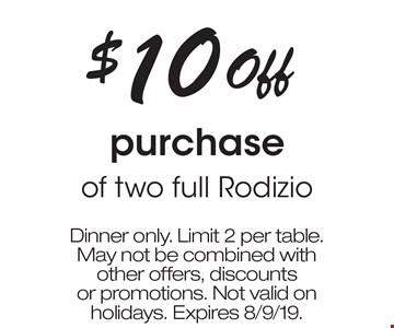$10 Off purchase of two full Rodizio. Dinner only. Limit 2 per table. May not be combined with other offers, discounts or promotions. Not valid on holidays. Expires 8/9/19.