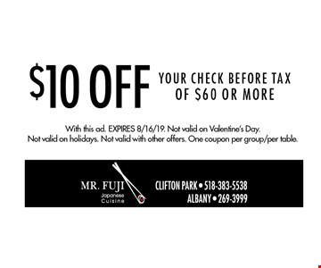 $10 Off Your CHECK BEFORE TAX Of $60 Or More. With this ad. Expires 8/16/19. Not valid on Valentine's Day. Not valid on holidays. Not valid with other offers. One coupon per group/per table.