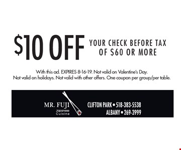 $10 Off Your CHECK BEFORE TAX Of $60 Or More. With this ad. Expires 8-16-19. Not valid on Valentine's Day. Not valid on holidays. Not valid with other offers. One coupon per group/per table.