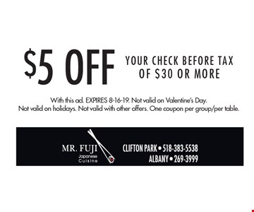 $5 Off Your CHECK BEFORE TAX Of $30 Or More. With this ad. Expires 8-16-19. Not valid on Valentine's Day. Not valid on holidays. Not valid with other offers. One coupon per group/per table.