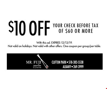 $10 off your check before tax of $60 or more. With this ad. Expires 12/13/19. Not valid on holidays. Not valid with other offers. One coupon per group/per table.