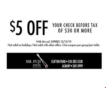 $5 off your check before tax of $30 or more. With this ad. Expires 12/13/19. Not valid on holidays. Not valid with other offers. One coupon per group/per table.