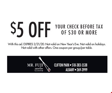 $5 Off Your CHECK BEFORE TAX Of $30 Or More. With this ad. Expires 2/21/20. Not valid on New Year's Eve. Not valid on holidays. Not valid with other offers. One coupon per group/per table.