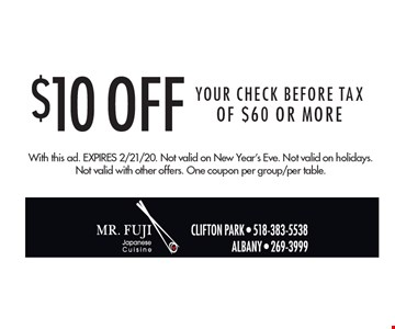 $10 Off Your CHECK BEFORE TAX Of $60 Or More. With this ad. Expires 2/21/20. Not valid on New Year's Eve. Not valid on holidays. Not valid with other offers. One coupon per group/per table.