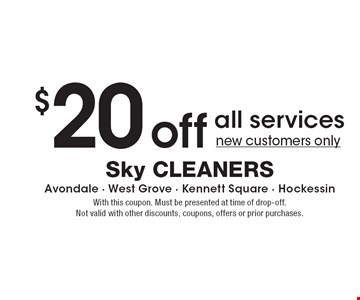 $20 off all services, new customers only. With this coupon. Must be presented at time of drop-off. Not valid with other discounts, coupons, offers or prior purchases.