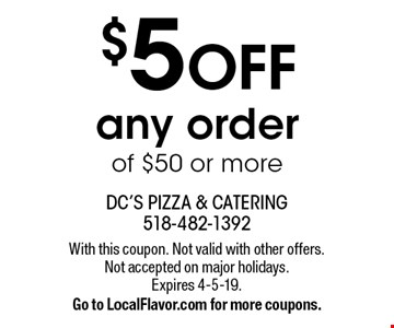 $5 OFF any order of $50 or more. With this coupon. Not valid with other offers. Not accepted on major holidays. Expires 4-5-19. Go to LocalFlavor.com for more coupons.