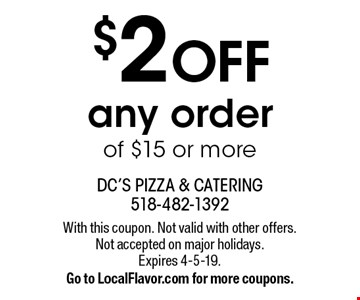 $2 OFF any order of $15 or more. With this coupon. Not valid with other offers. Not accepted on major holidays. Expires 4-5-19. Go to LocalFlavor.com for more coupons.