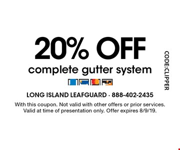 20% OFF complete gutter system. With this coupon. Not valid with other offers or prior services.Valid at time of presentation only. Offer expires 8/9/19.