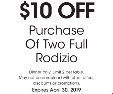 $10 off Purchase Of Two Full Rodizio. Dinner only. Limit 2 per table. May not be combined with other offers, discounts or promotions. Expires April 30, 2019.