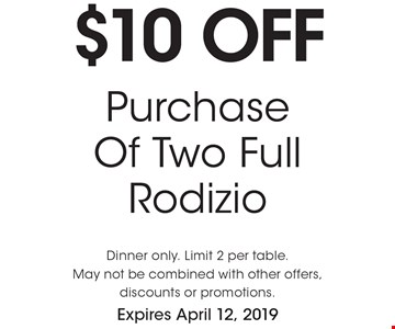 $10 off Purchase Of Two Full Rodizio. Dinner only. Limit 2 per table. May not be combined with other offers, discounts or promotions. Expires April 12, 2019