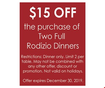 $15 off the purchase of two full Radizio dinners Restrictions: dinner only. Limit 2 per table. May not be combined with any other offer, discount or promotion. Not valid on holidays. Offer expires 12/30/19.
