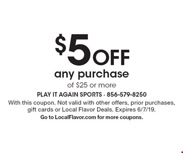 $5 off any purchase of $25 or more. With this coupon. Not valid with other offers, prior purchases, gift cards or Local Flavor Deals. Expires 6/7/19. Go to LocalFlavor.com for more coupons.