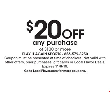 $20 Off any purchaseof $100 or more. Coupon must be presented at time of checkout. Not valid with other offers, prior purchases, gift cards or Local Flavor Deals. Expires 11/8/19.Go to LocalFlavor.com for more coupons.