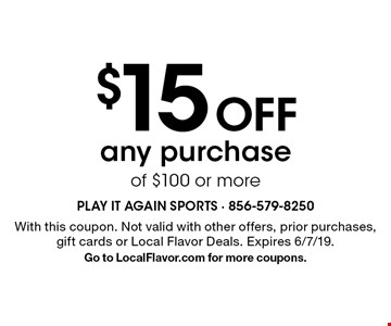 $15 off any purchase of $100 or more. With this coupon. Not valid with other offers, prior purchases, gift cards or Local Flavor Deals. Expires 6/7/19. Go to LocalFlavor.com for more coupons.