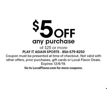 $5 Off any purchase of $25 or more. Coupon must be presented at time of checkout. Not valid with other offers, prior purchases, gift cards or Local Flavor Deals. Expires 12/6/19. Go to LocalFlavor.com for more coupons.