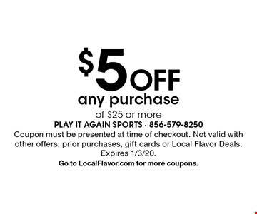 $5 Off any purchase of $25 or more. Coupon must be presented at time of checkout. Not valid with other offers, prior purchases, gift cards or Local Flavor Deals. Expires 1/3/20. Go to LocalFlavor.com for more coupons.