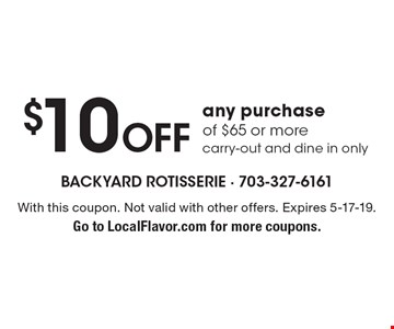 $10 Off any purchase of $65 or morecarry-out and dine in only. With this coupon. Not valid with other offers. Expires 5-17-19.Go to LocalFlavor.com for more coupons.