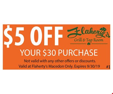 $5 off your $30 purchase. Not valid with any other offers or discounts. Valid at Flaherty's Macedon only. Expires 09/30/19.
