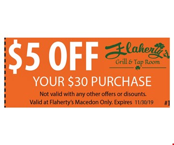 $5 OFF Your $30 Purchase. Not valid with any other offers or discounts. Valid at Flaherty's Macedon Only. Expires 11/30/19.