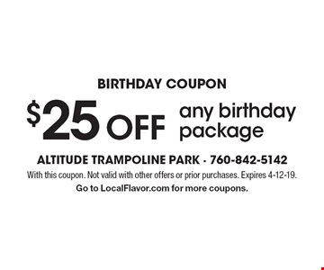 BIRTHDAY COUPON $25 OFF any birthday package. With this coupon. Not valid with other offers or prior purchases. Expires 4-12-19. Go to LocalFlavor.com for more coupons.