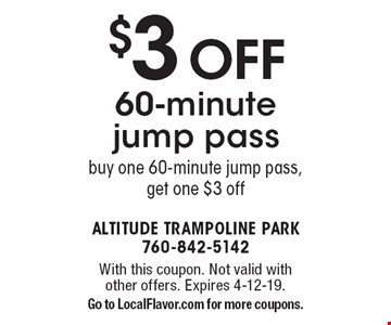 $3 OFF 60-minute jump pass. buy one 60-minute jump pass, get one $3 off. With this coupon. Not valid with other offers. Expires 4-12-19. Go to LocalFlavor.com for more coupons.